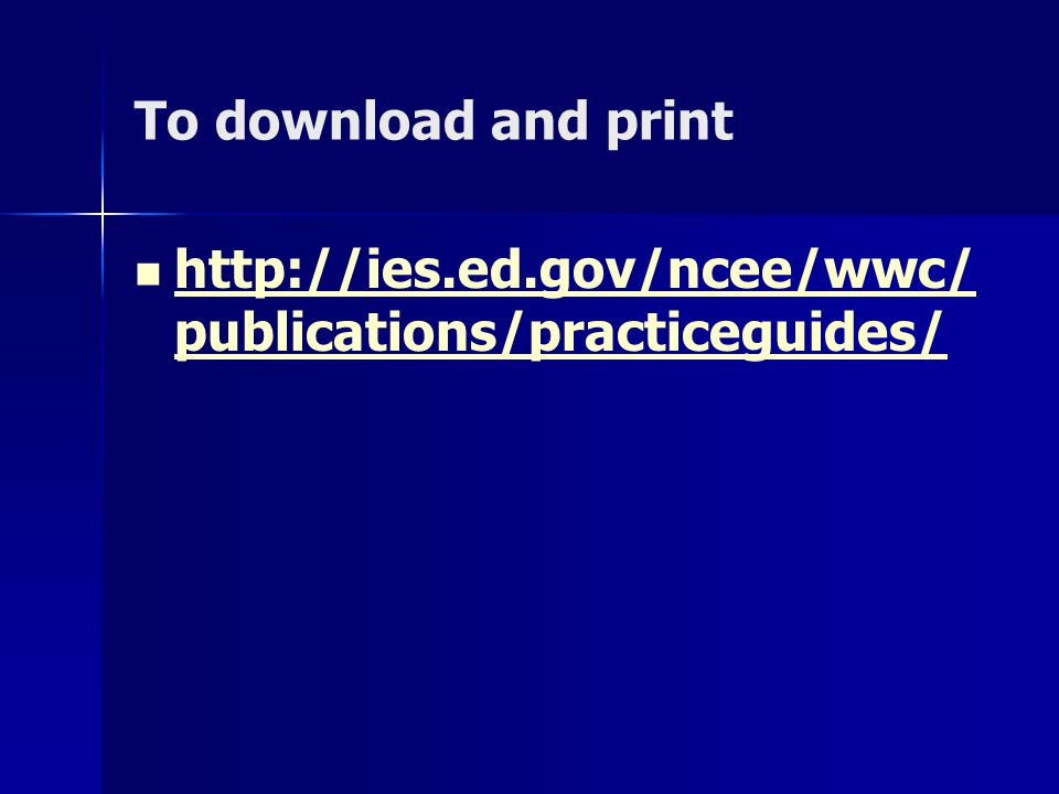 To download and print http://ies.ed.gov/ncee/wwc/ publications/practiceguides/ http://ies.ed.gov/ncee/wwc/ publications/practiceguides/