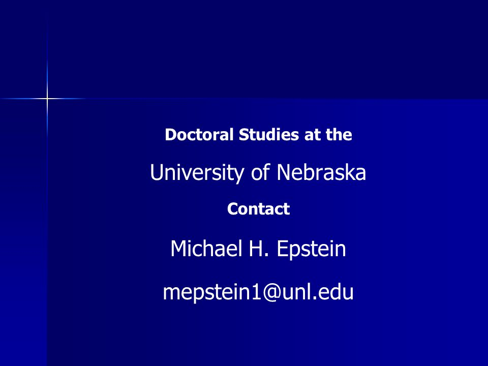 Doctoral Studies at the University of Nebraska Contact Michael H. Epstein mepstein1@unl.edu