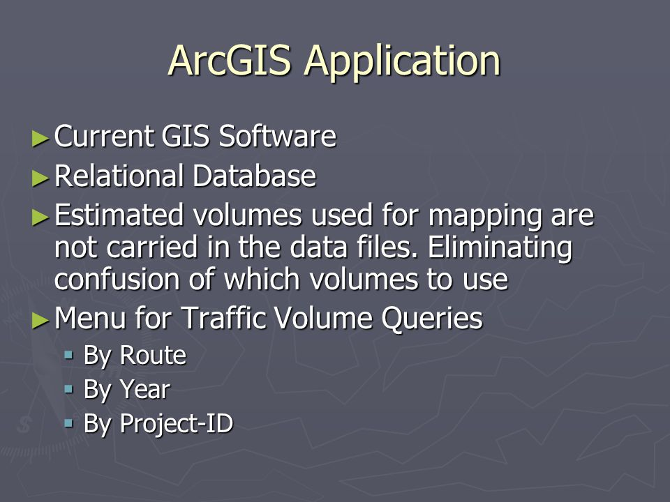 ArcGIS Application ► Current GIS Software ► Relational Database ► Estimated volumes used for mapping are not carried in the data files.