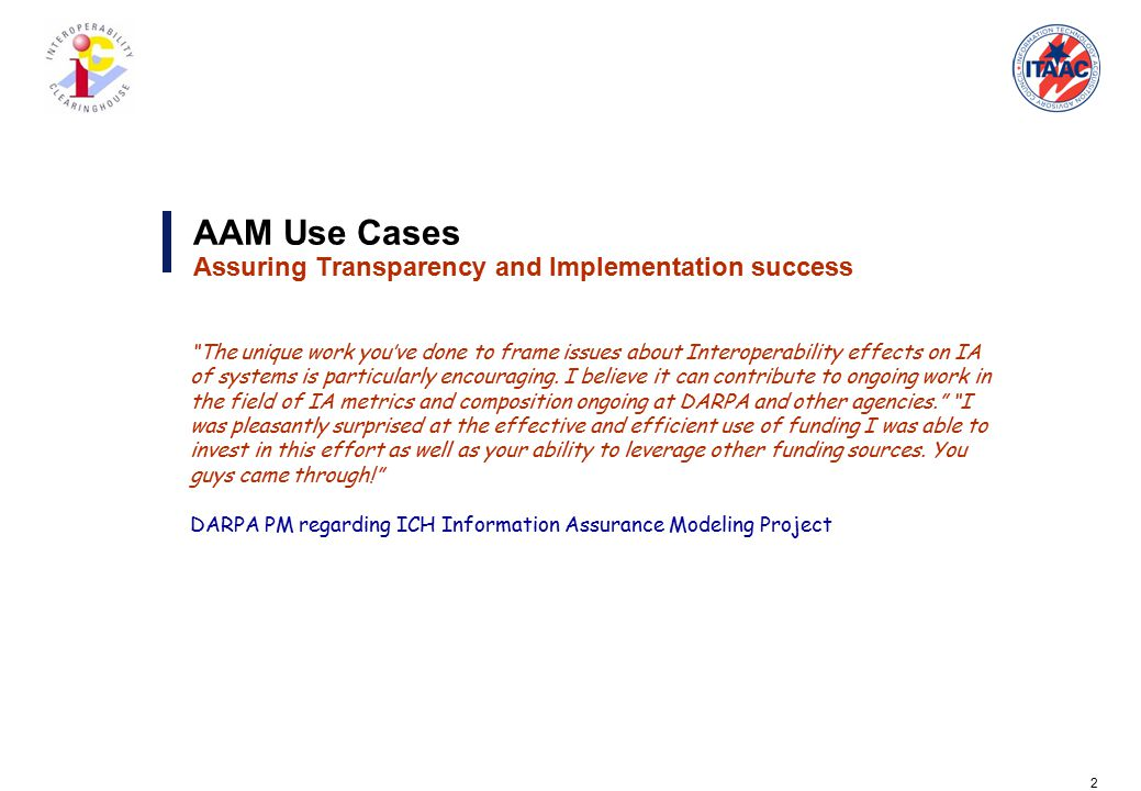 2 AAM Use Cases Assuring Transparency and Implementation success The unique work you've done to frame issues about Interoperability effects on IA of systems is particularly encouraging.
