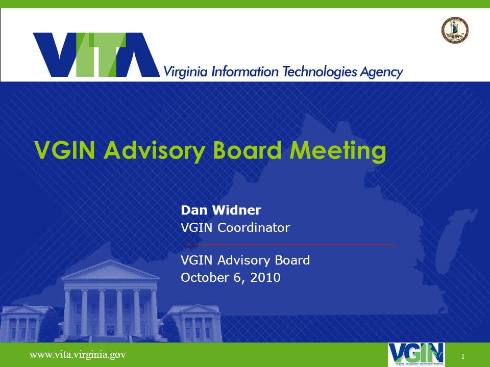1 www.vita.virginia.gov VGIN Advisory Board Meeting Dan Widner VGIN Coordinator VGIN Advisory Board October 6, 2010 www.vita.virginia.gov 1