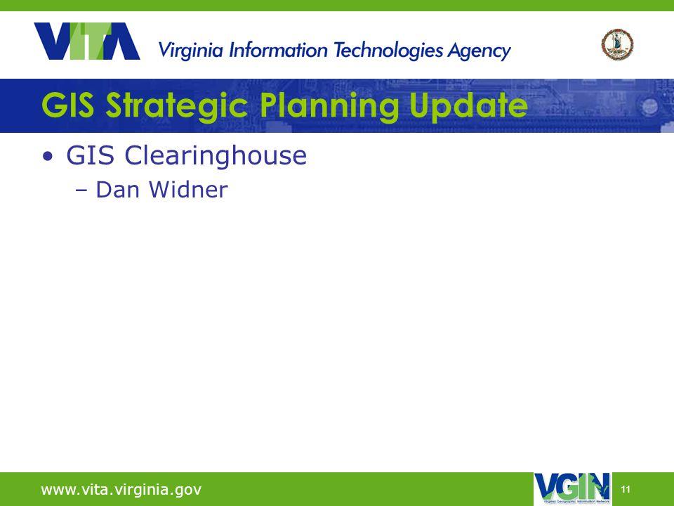 11 GIS Strategic Planning Update GIS Clearinghouse –Dan Widner www.vita.virginia.gov