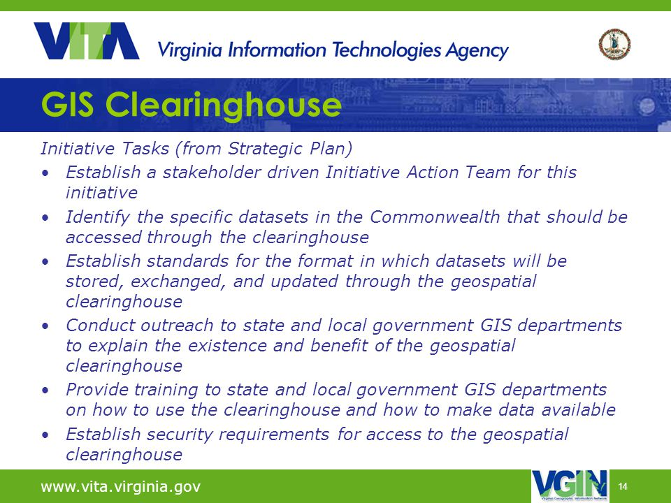 14 GIS Clearinghouse Initiative Tasks (from Strategic Plan) Establish a stakeholder driven Initiative Action Team for this initiative Identify the spe