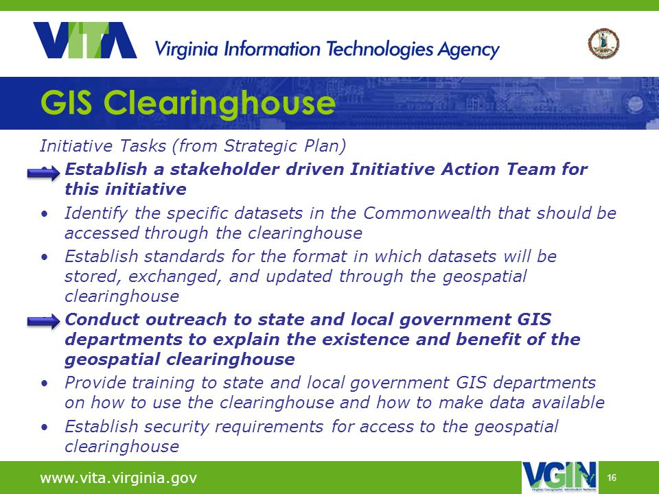 16 GIS Clearinghouse Initiative Tasks (from Strategic Plan) Establish a stakeholder driven Initiative Action Team for this initiative Identify the spe