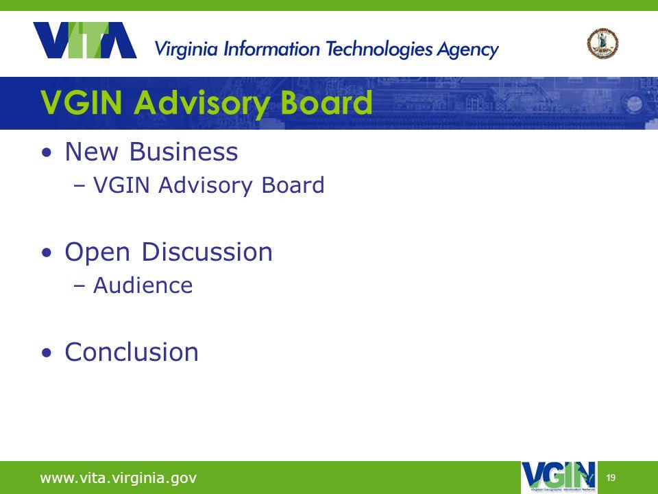 19 VGIN Advisory Board New Business –VGIN Advisory Board Open Discussion –Audience Conclusion www.vita.virginia.gov