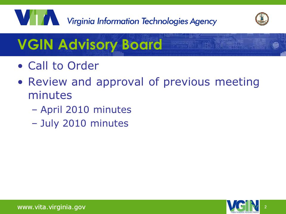 2 VGIN Advisory Board Call to Order Review and approval of previous meeting minutes –April 2010 minutes –July 2010 minutes www.vita.virginia.gov