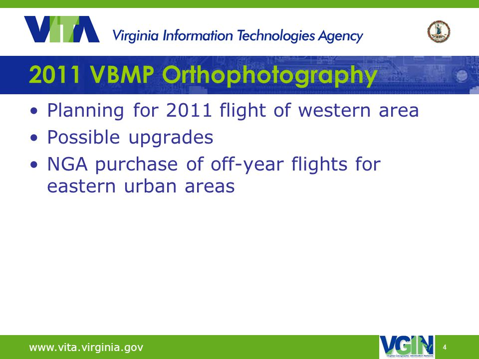 4 2011 VBMP Orthophotography Planning for 2011 flight of western area Possible upgrades NGA purchase of off-year flights for eastern urban areas www.v