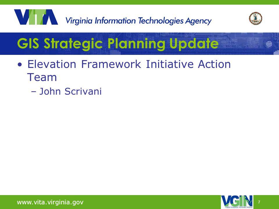 7 GIS Strategic Planning Update Elevation Framework Initiative Action Team –John Scrivani www.vita.virginia.gov