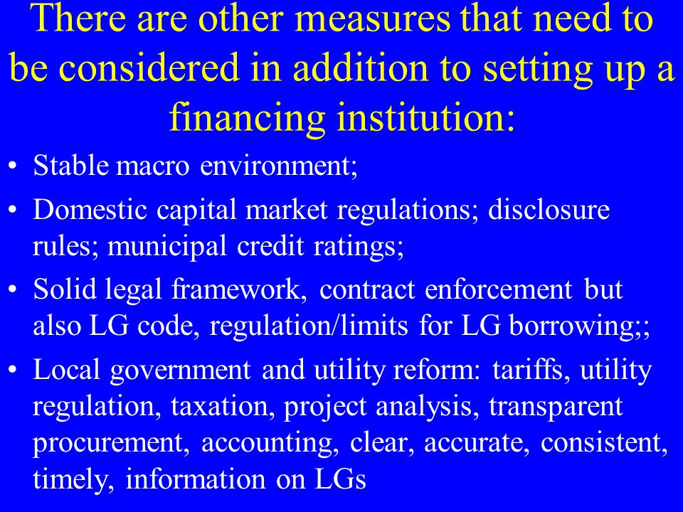 There are other measures that need to be considered in addition to setting up a financing institution: Stable macro environment; Domestic capital mark