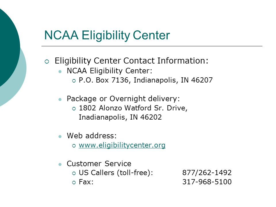 NCAA Eligibility Center  Eligibility Center Contact Information: NCAA Eligibility Center:  P.O.