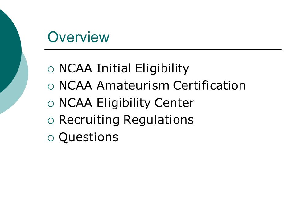 Overview  NCAA Initial Eligibility  NCAA Amateurism Certification  NCAA Eligibility Center  Recruiting Regulations  Questions