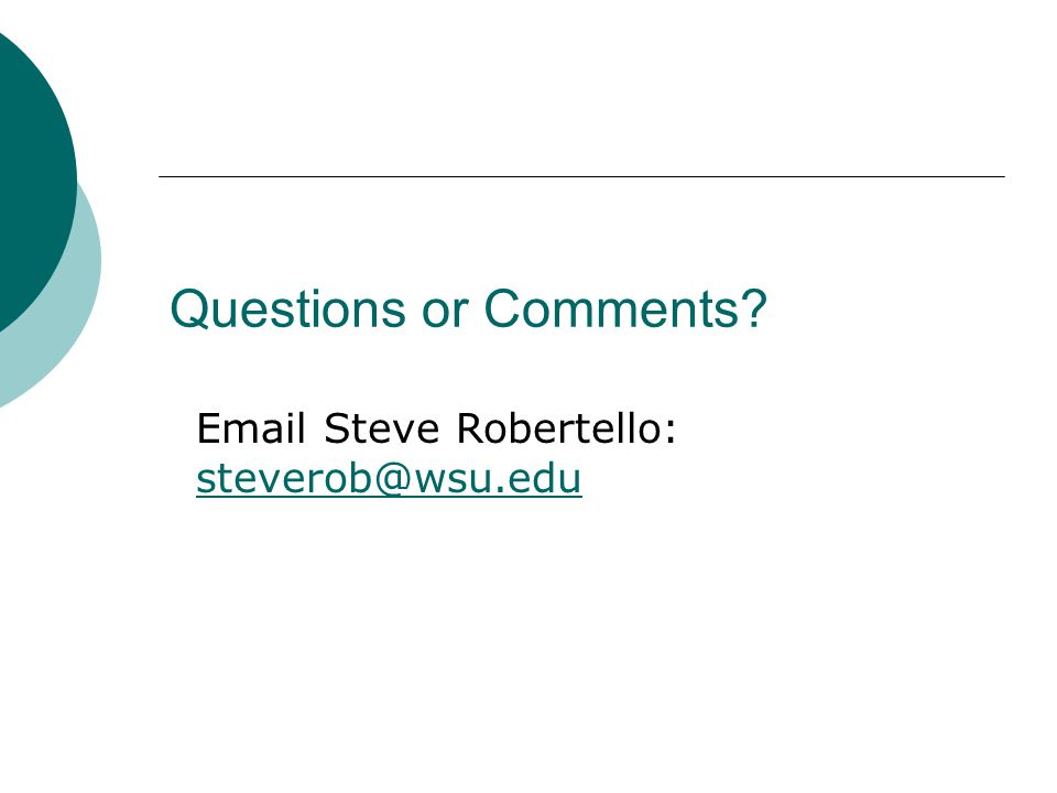 Questions or Comments Email Steve Robertello: steverob@wsu.edu steverob@wsu.edu