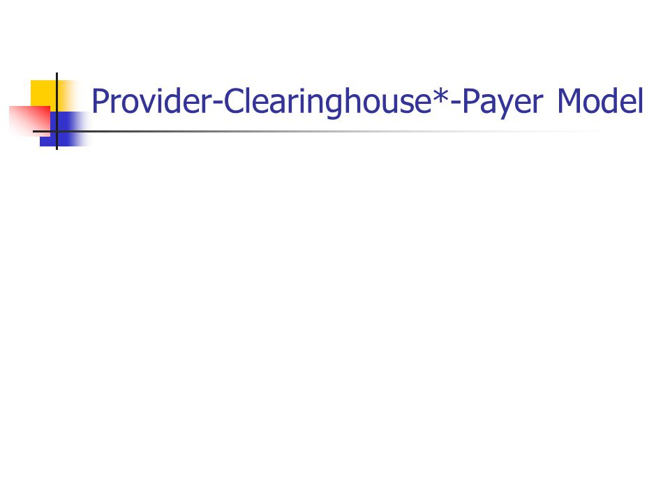 Provider-Clearinghouse*-Payer Model
