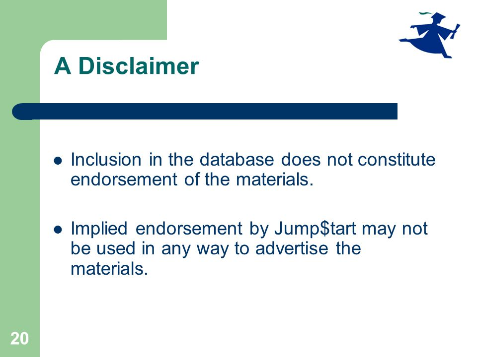 20 A Disclaimer Inclusion in the database does not constitute endorsement of the materials.