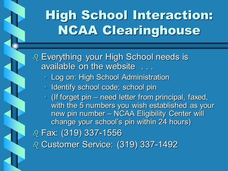 High School Interaction: NCAA Clearinghouse b Everything your High School needs is available on the website...