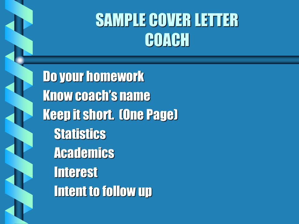 SAMPLE COVER LETTER COACH Do your homework Know coach's name Keep it short.
