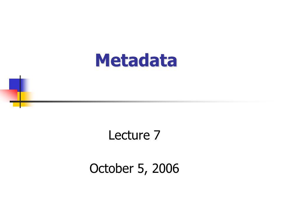 Metadata Lecture 7 October 5, 2006