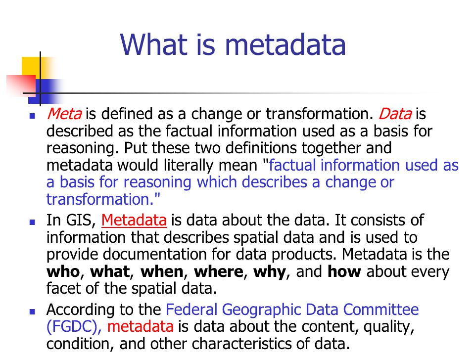 What is metadata Meta is defined as a change or transformation.