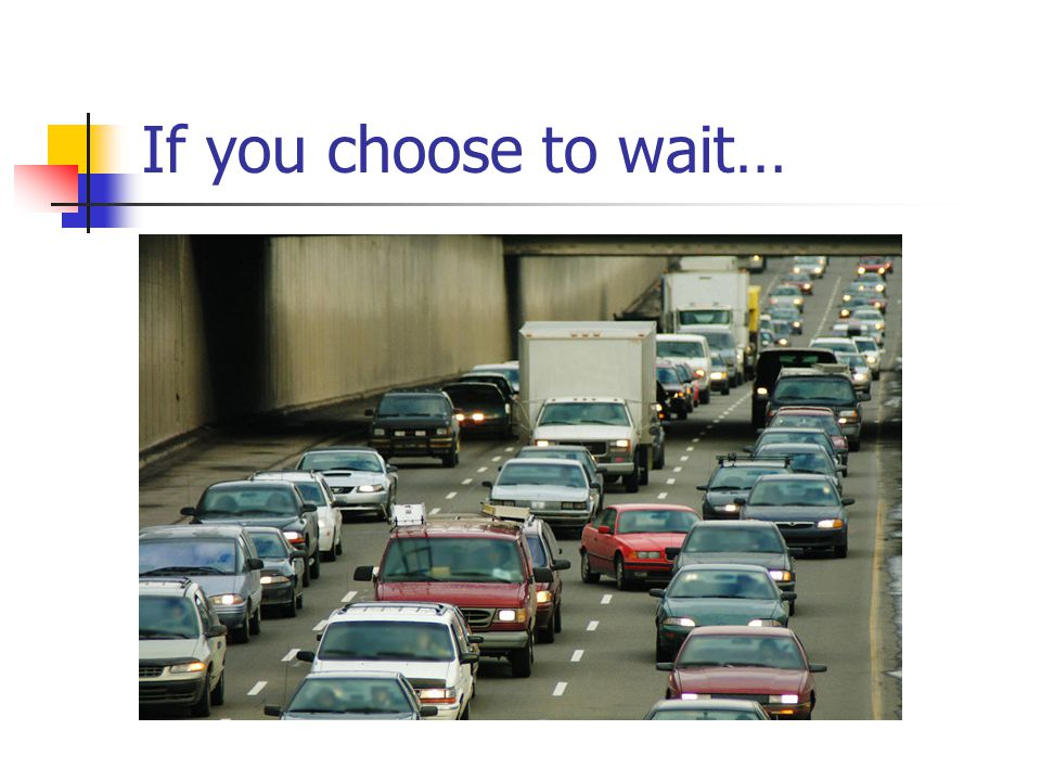 If you choose to wait…