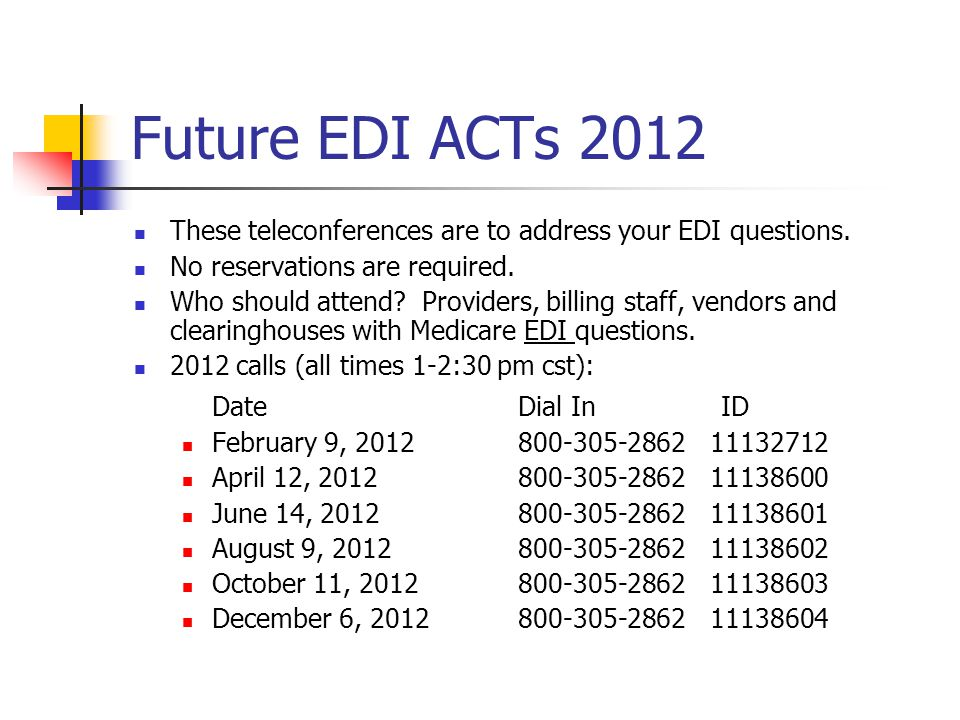 Future EDI ACTs 2012 These teleconferences are to address your EDI questions.