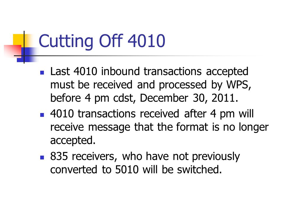 Cutting Off 4010 Last 4010 inbound transactions accepted must be received and processed by WPS, before 4 pm cdst, December 30, 2011.