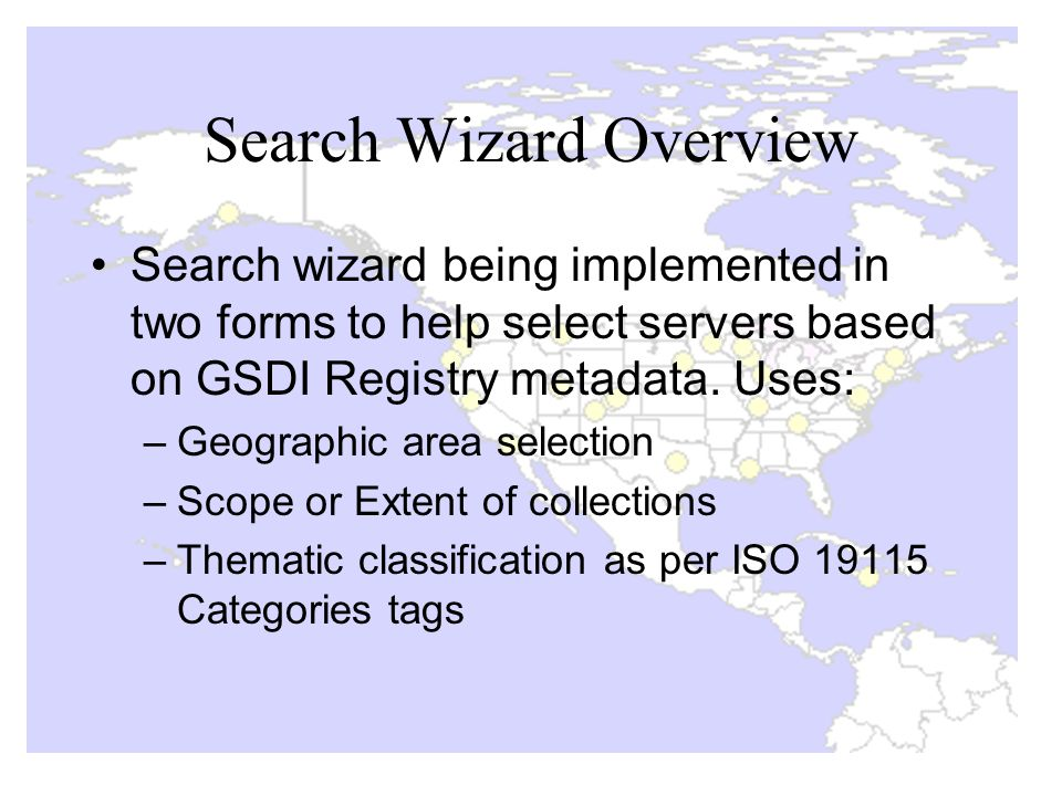 Search Wizard Overview Search wizard being implemented in two forms to help select servers based on GSDI Registry metadata.