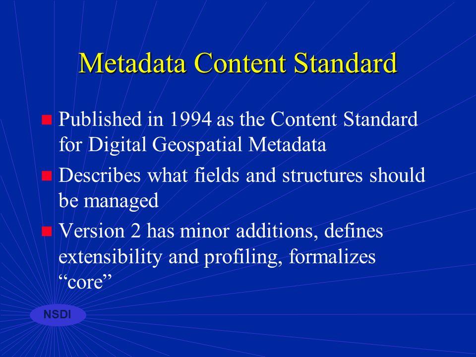 NSDI Metadata developments n Refinement of the FGDC Metadata Standard n Harmonization with international standards n Collection tools available n Trai