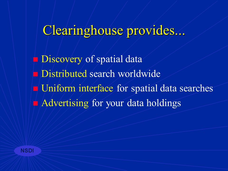 NSDI GEOdata Framework Metadata Making data discoverable... Clearinghouse (catalog)