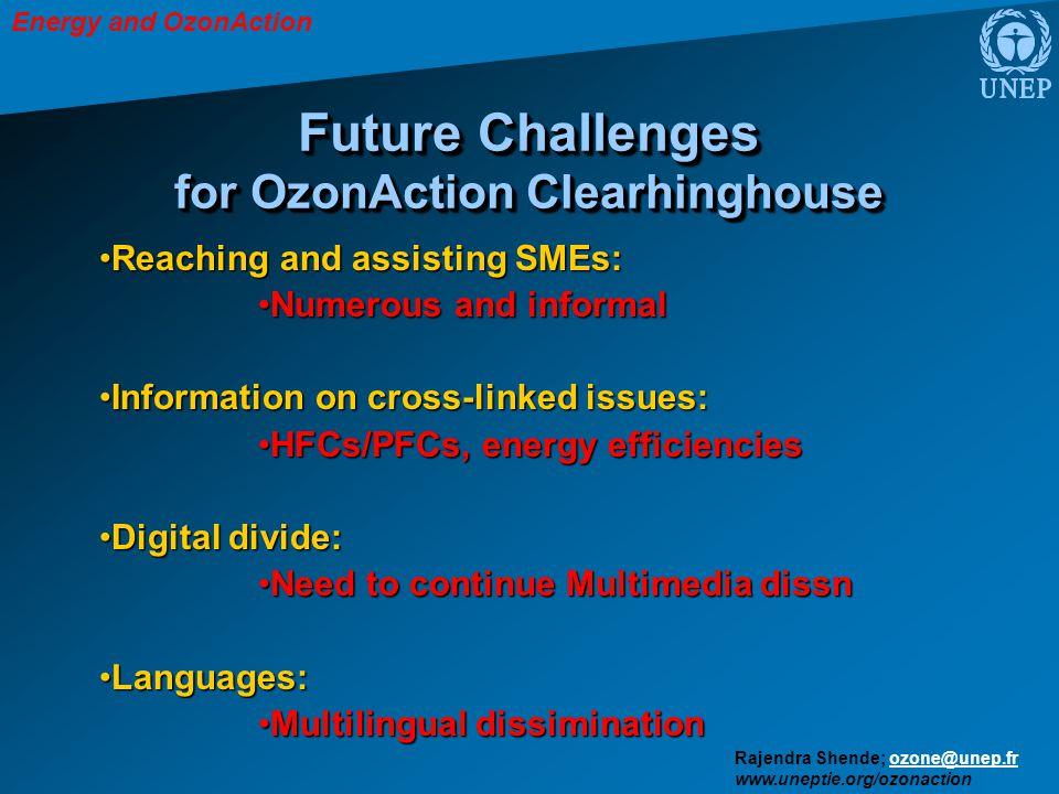 Energy and OzonAction Rajendra Shende; ozone@unep.frozone@unep.fr www.uneptie.org/ozonaction Future Challenges for OzonAction Clearhinghouse Reaching