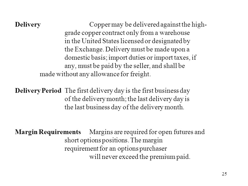25 DeliveryCopper may be delivered against the high- grade copper contract only from a warehouse in the United States licensed or designated by the Exchange.