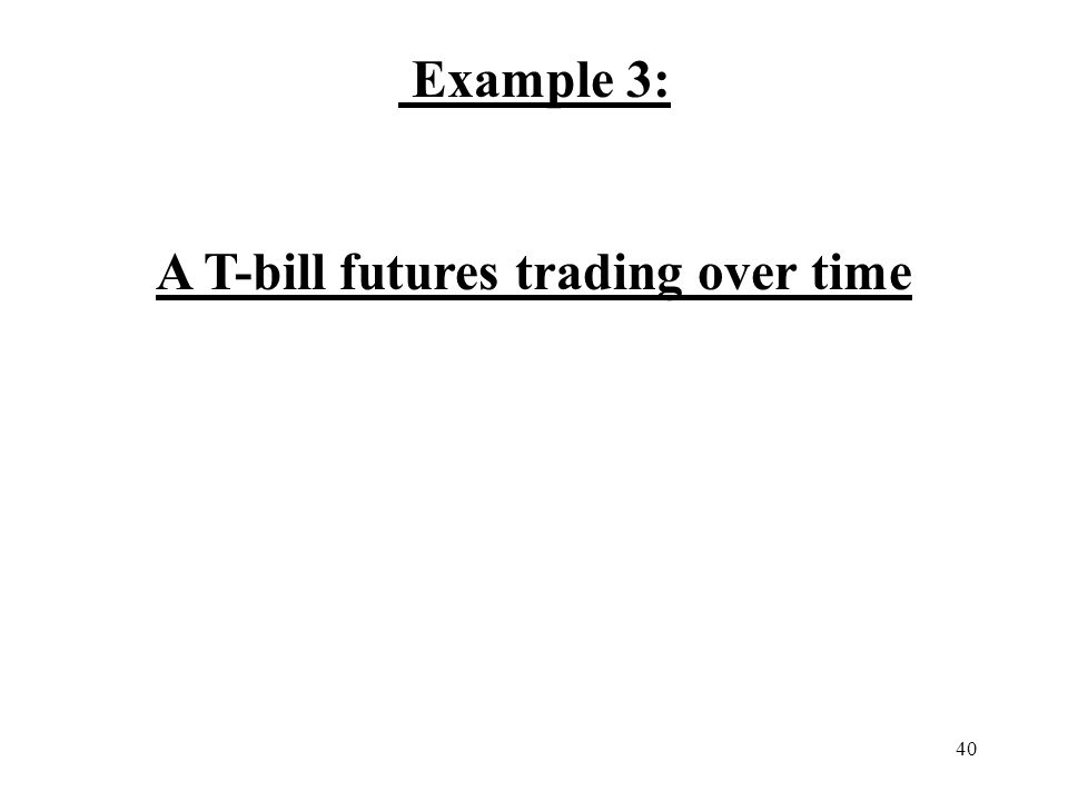 40 Example 3: A T-bill futures trading over time