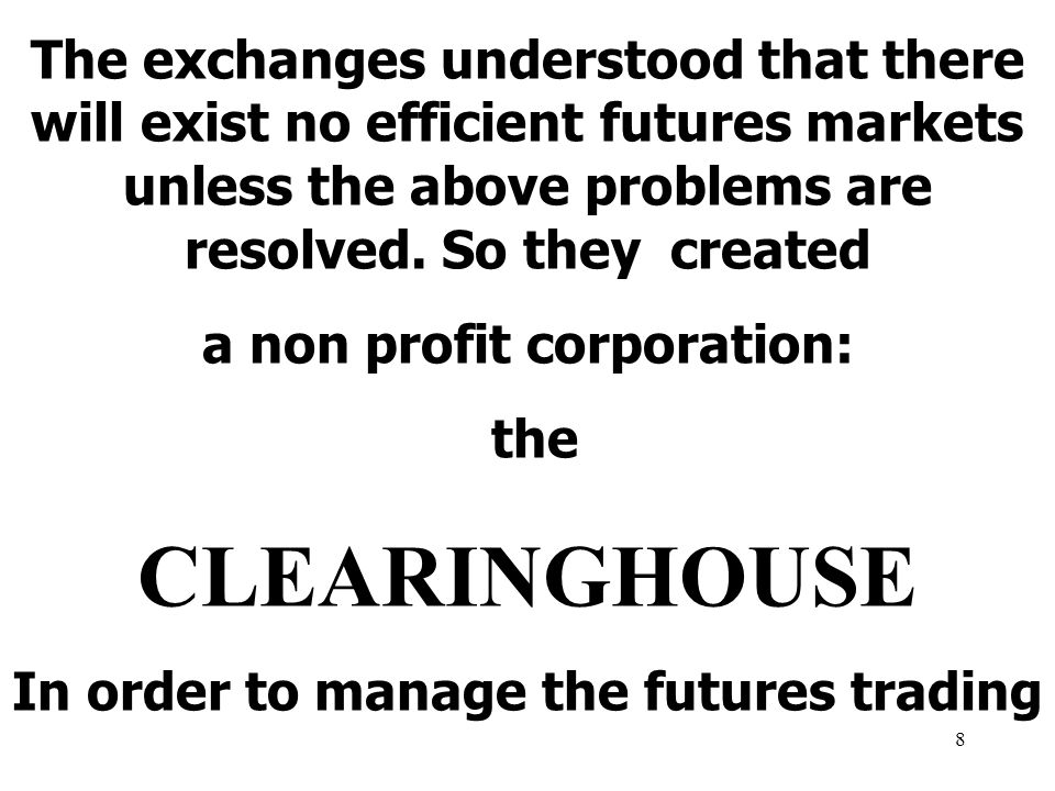 8 The exchanges understood that there will exist no efficient futures markets unless the above problems are resolved.