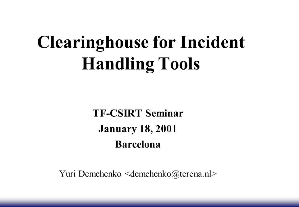 Clearinghouse for Incident Handling Tools TF-CSIRT Seminar January 18, 2001 Barcelona Yuri Demchenko