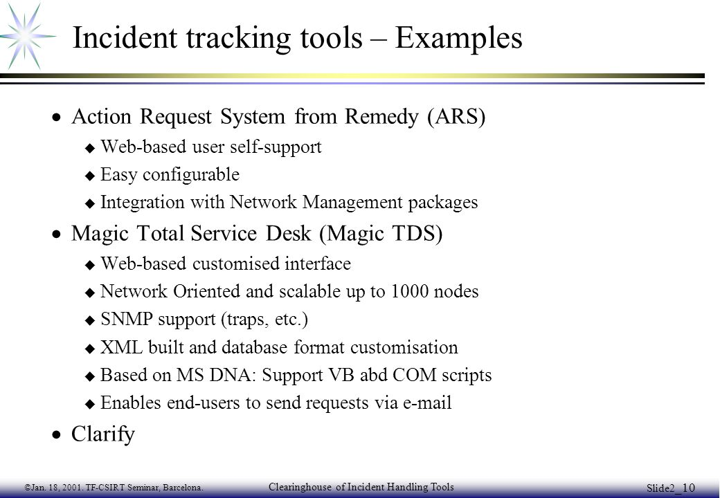 ©Jan. 18, 2001. TF-CSIRT Seminar, Barcelona. Clearinghouse of Incident Handling Tools Slide2 _10 Incident tracking tools – Examples  Action Request S