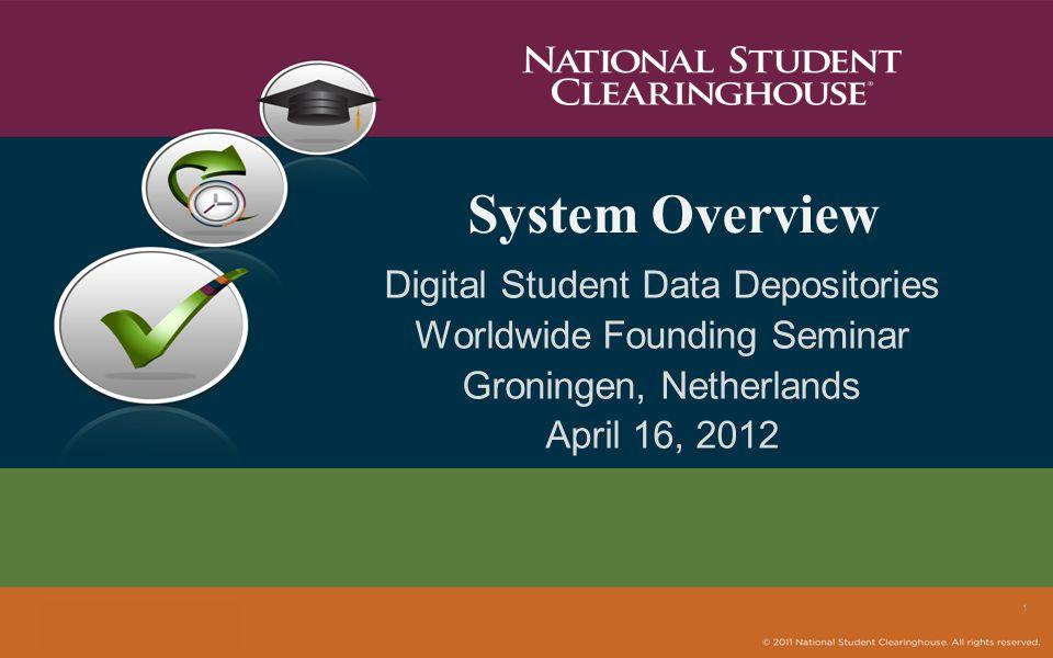 System Overview Digital Student Data Depositories Worldwide Founding Seminar Groningen, Netherlands April 16, 2012 1