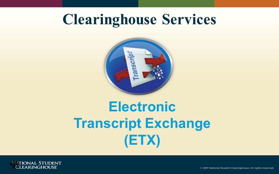 Clearinghouse Services Electronic Transcript Exchange (ETX)