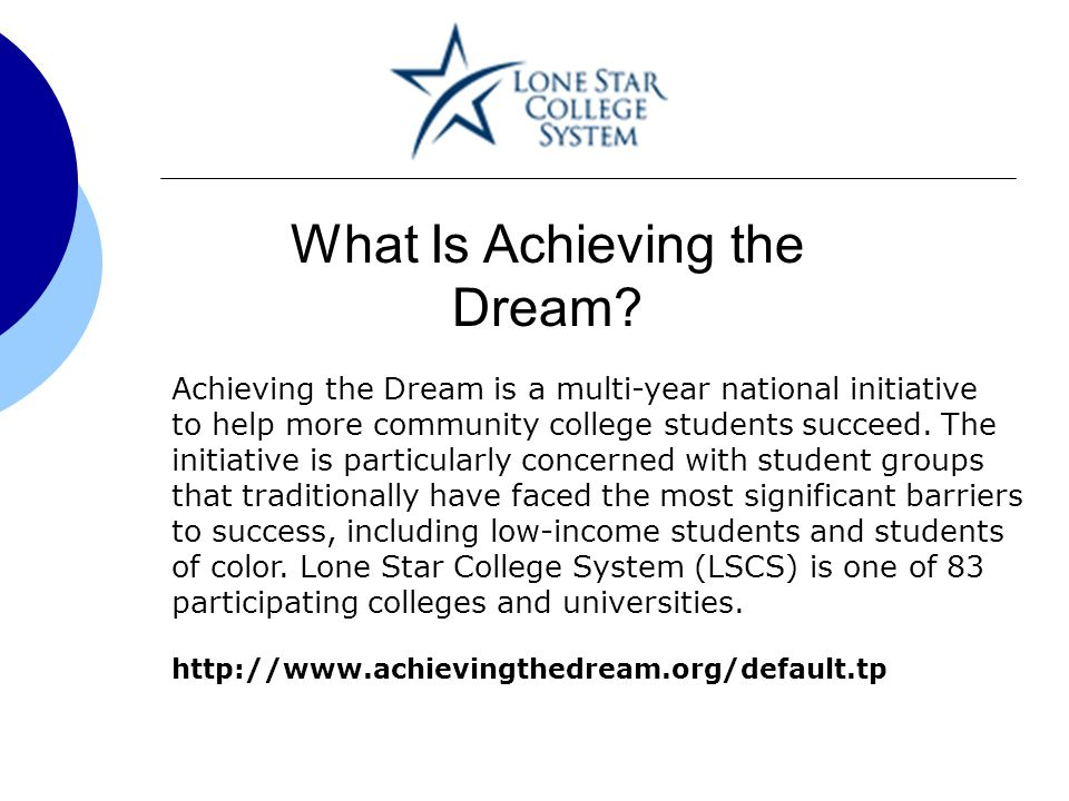 Achieving the Dream is a multi-year national initiative to help more community college students succeed.