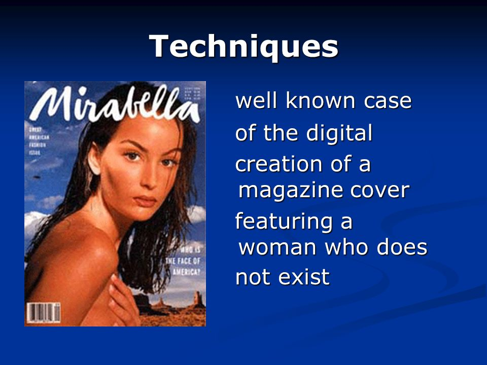 Techniques well known case well known case of the digital of the digital creation of a magazine cover creation of a magazine cover featuring a woman who does featuring a woman who does not exist not exist