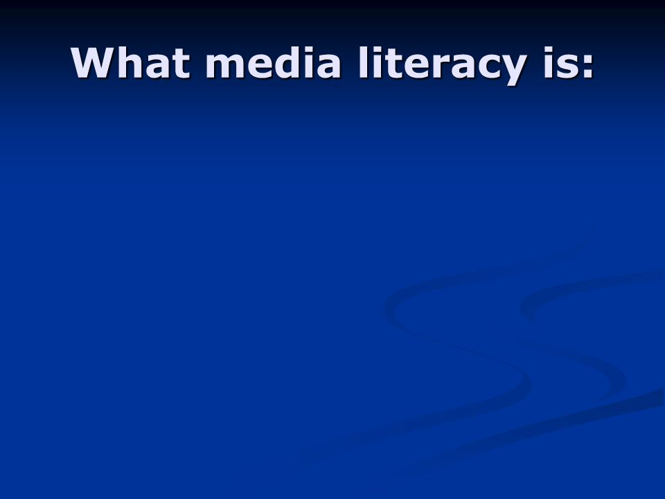 What media literacy is: