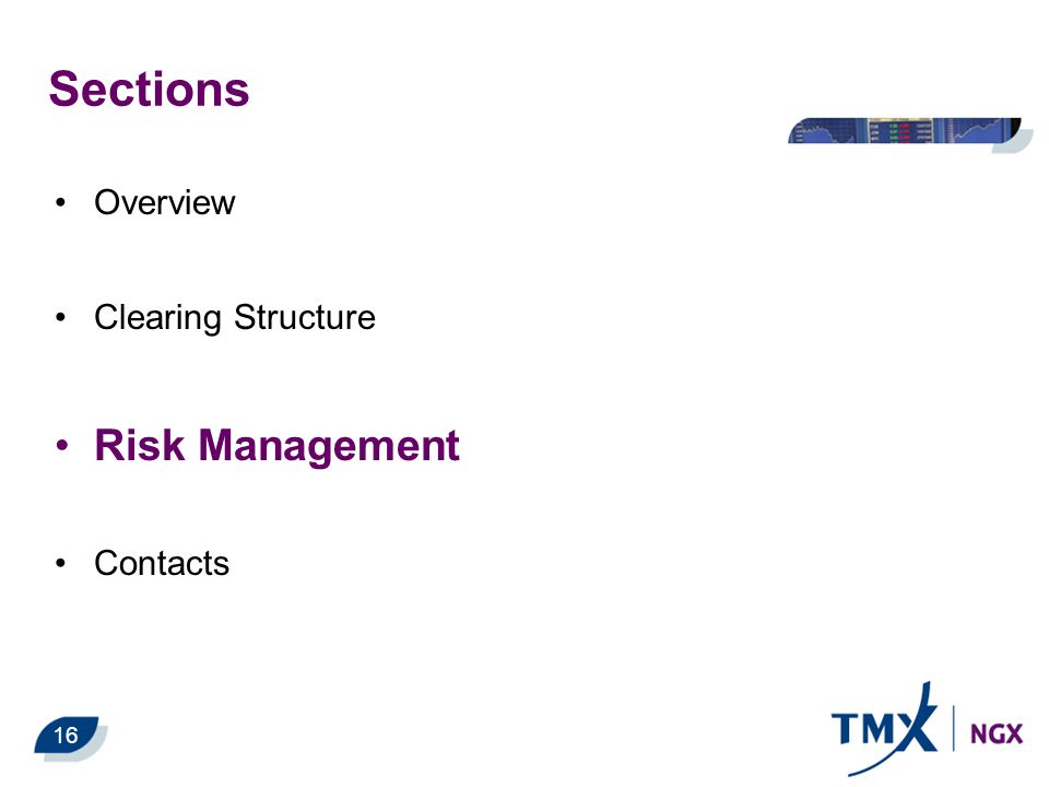 Sections Overview Clearing Structure Risk Management Contacts 16