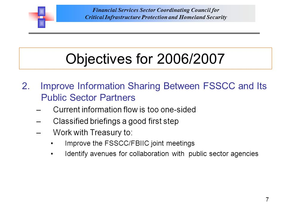 Financial Services Sector Coordinating Council for Critical Infrastructure Protection and Homeland Security 7 Objectives for 2006/2007 2. Improve Info