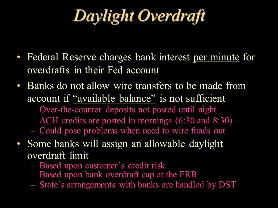 Daylight Overdraft Federal Reserve charges bank interest per minute for overdrafts in their Fed account Banks do not allow wire transfers to be made f