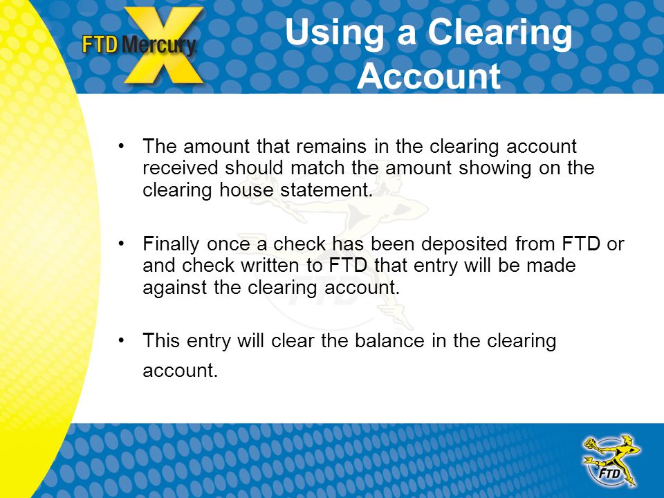 32 Using a Clearing Account The amount that remains in the clearing account received should match the amount showing on the clearing house statement.