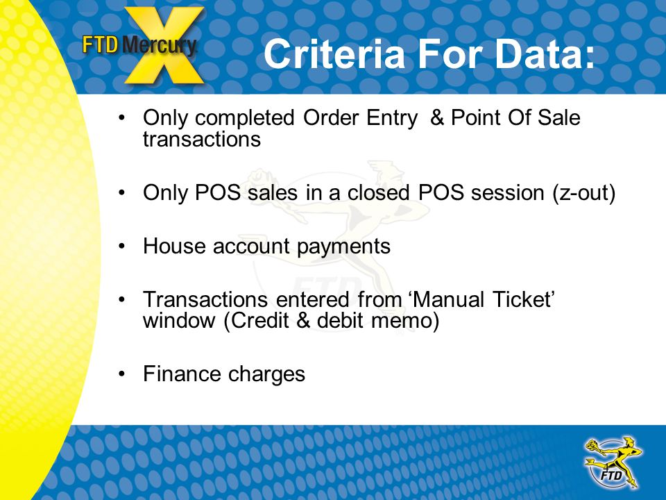 4 Criteria For Data: Only completed Order Entry & Point Of Sale transactions Only POS sales in a closed POS session (z-out) House account payments Tra