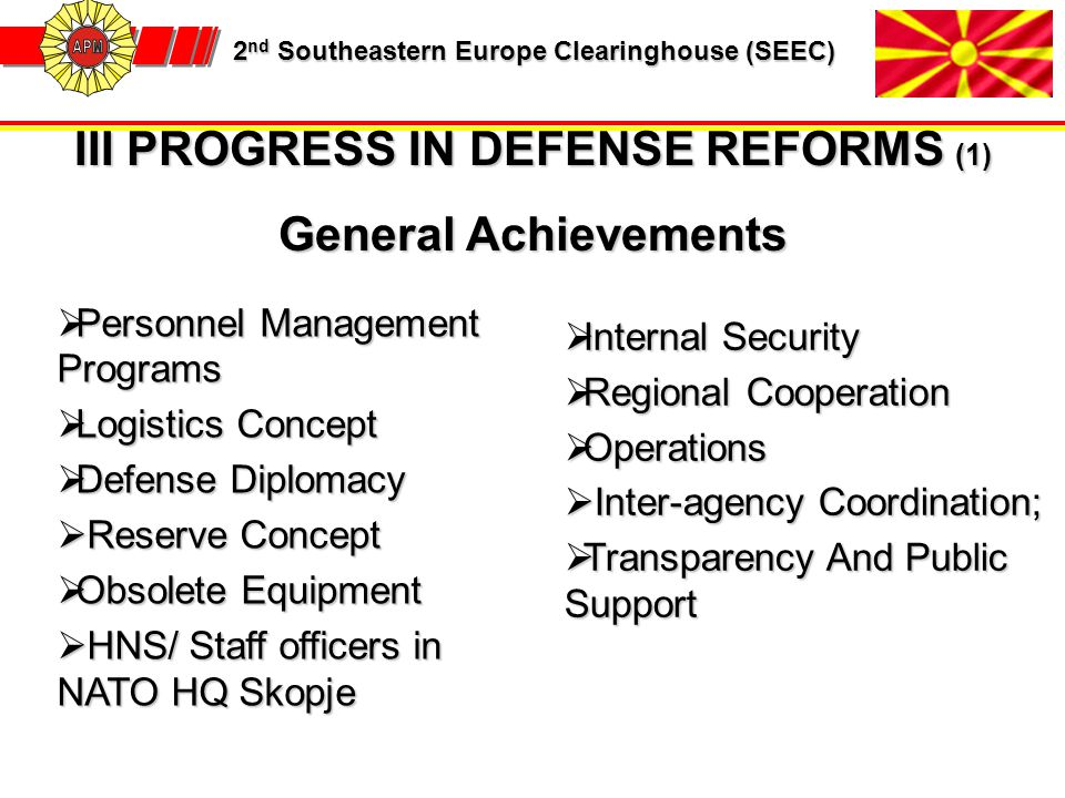 2 nd Southeastern Europe Clearinghouse (SEEC) 2 nd Southeastern Europe Clearinghouse (SEEC) III PROGRESS IN DEFENSE REFORMS (1) General Achievements 