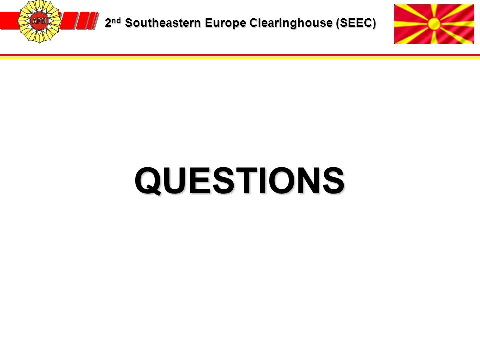2 nd Southeastern Europe Clearinghouse (SEEC) 2 nd Southeastern Europe Clearinghouse (SEEC) QUESTIONS