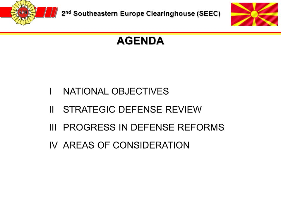 2 nd Southeastern Europe Clearinghouse (SEEC) 2 nd Southeastern Europe Clearinghouse (SEEC) INATIONAL OBJECTIVES IISTRATEGIC DEFENSE REVIEW IIIPROGRES