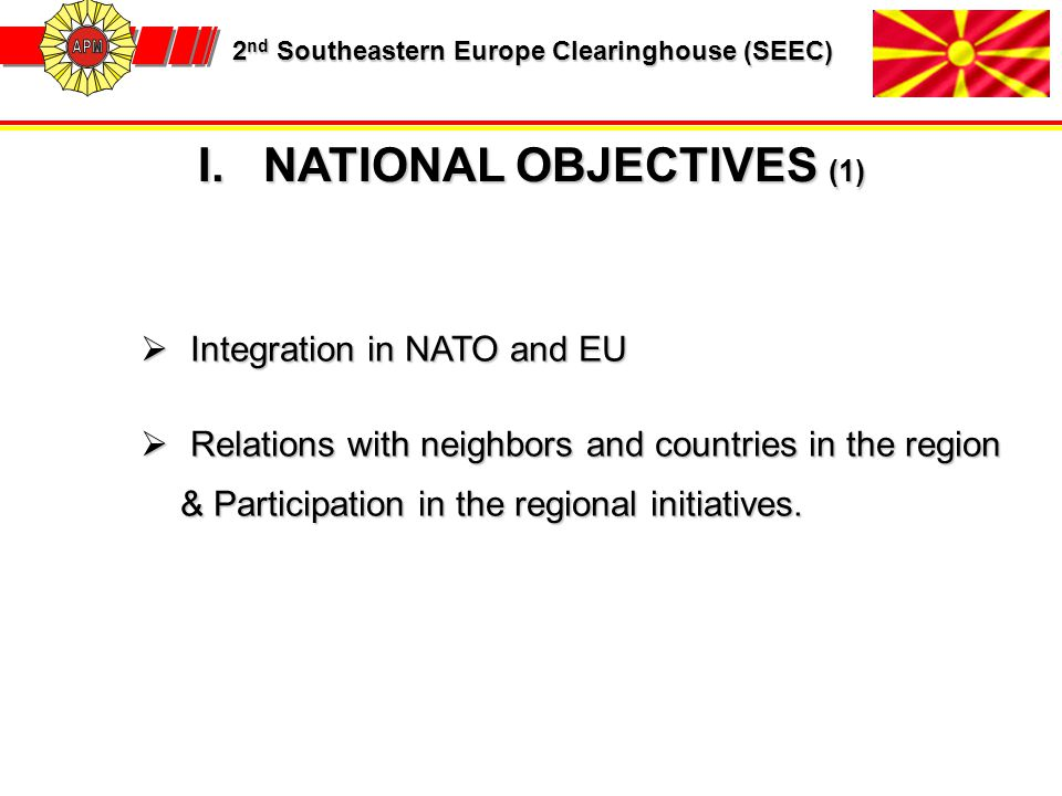 2 nd Southeastern Europe Clearinghouse (SEEC) 2 nd Southeastern Europe Clearinghouse (SEEC)  Integration in NATO and EU  Relations with neighbors an