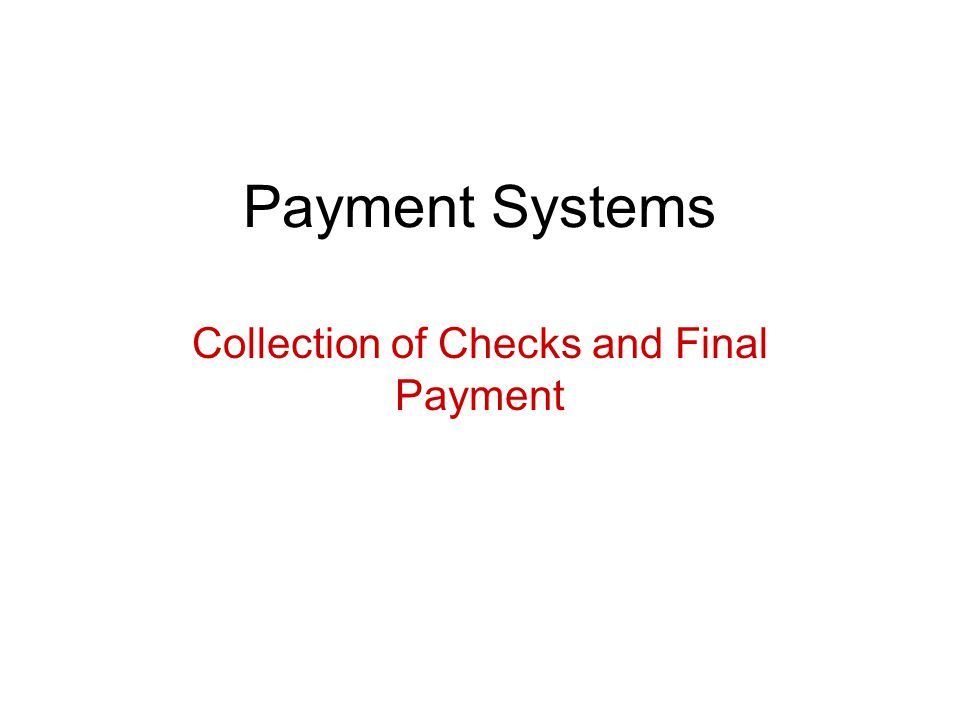 Payment Systems Collection of Checks and Final Payment