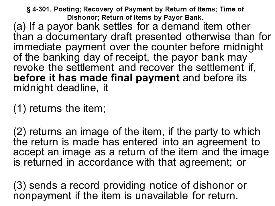 § 4-301. Posting; Recovery of Payment by Return of Items; Time of Dishonor; Return of Items by Payor Bank. (a) If a payor bank settles for a demand it